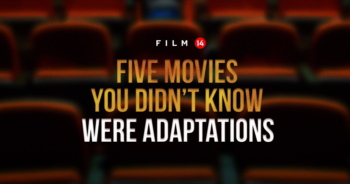 Five Movies You Didn't Know Were Adaptations